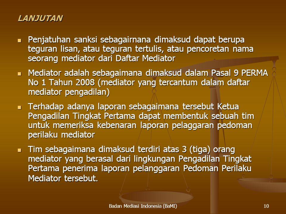 Badan Mediasi Indonesia (BaMI)LANJUTAN Penjatuhan sanksi sebagairnana dimaksud dapat berupa teguran lisan, atau teguran tertulis, atau pencoretan nama