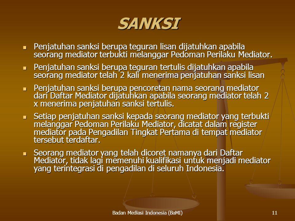 Badan Mediasi Indonesia (BaMI) SANKSI Penjatuhan sanksi berupa teguran lisan dijatuhkan apabila seorang mediator terbukti melanggar Pedoman Perilaku M