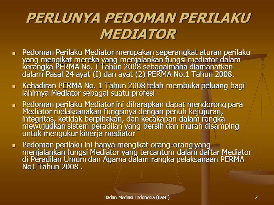 Badan Mediasi Indonesia (BaMI) PERLUNYA PEDOMAN PERILAKU MEDIATOR Pedoman Perilaku Mediator merupakan seperangkat aturan perilaku yang mengikat mereka