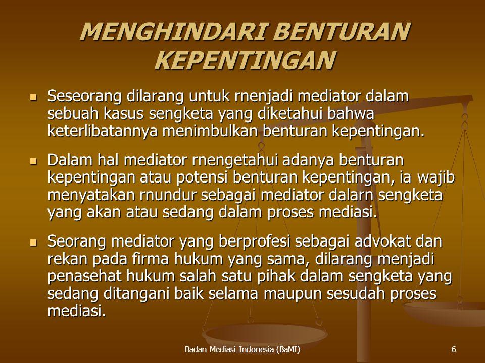 Badan Mediasi Indonesia (BaMI) MENGHINDARI BENTURAN KEPENTINGAN Seseorang dilarang untuk rnenjadi mediator dalam sebuah kasus sengketa yang diketahui