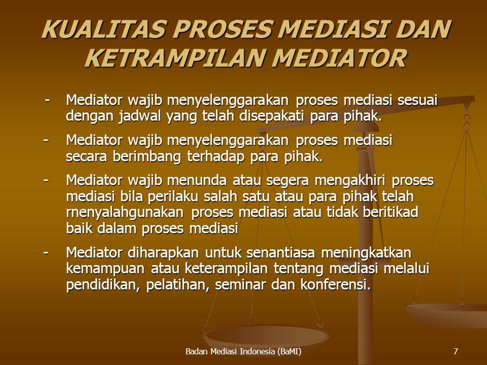 Badan Mediasi Indonesia (BaMI) KUALITAS PROSES MEDIASI DAN KETRAMPILAN MEDIATOR -Mediator wajib menyelenggarakan proses mediasi sesuai dengan jadwal y