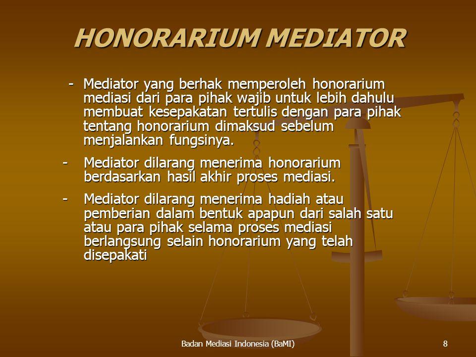 Badan Mediasi Indonesia (BaMI) HONORARIUM MEDIATOR - Mediator yang berhak memperoleh honorarium mediasi dari para pihak wajib untuk lebih dahulu membu