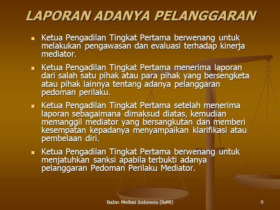 Badan Mediasi Indonesia (BaMI) LAPORAN ADANYA PELANGGARAN Ketua Pengadilan Tingkat Pertama berwenang untuk melakukan pengawasan dan evaluasi terhadap
