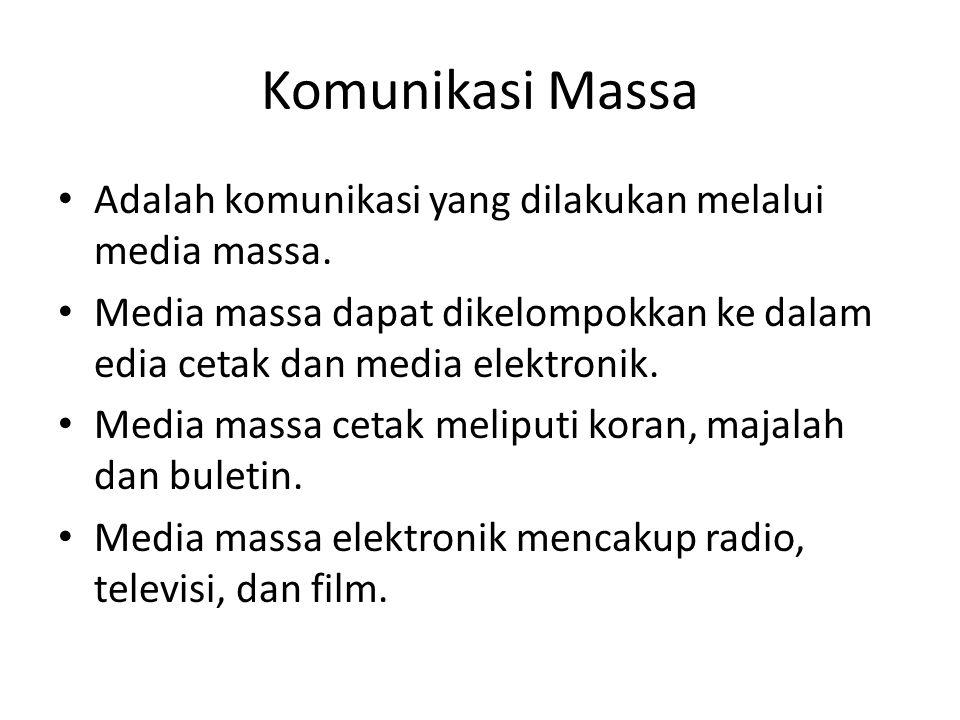 Komunikasi Massa Adalah komunikasi yang dilakukan melalui media massa. Media massa dapat dikelompokkan ke dalam edia cetak dan media elektronik. Media