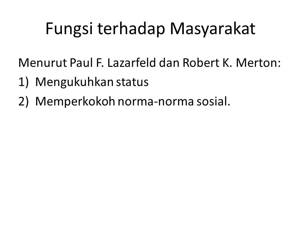 Fungsi terhadap Masyarakat Menurut Paul F. Lazarfeld dan Robert K. Merton: 1)Mengukuhkan status 2)Memperkokoh norma-norma sosial.