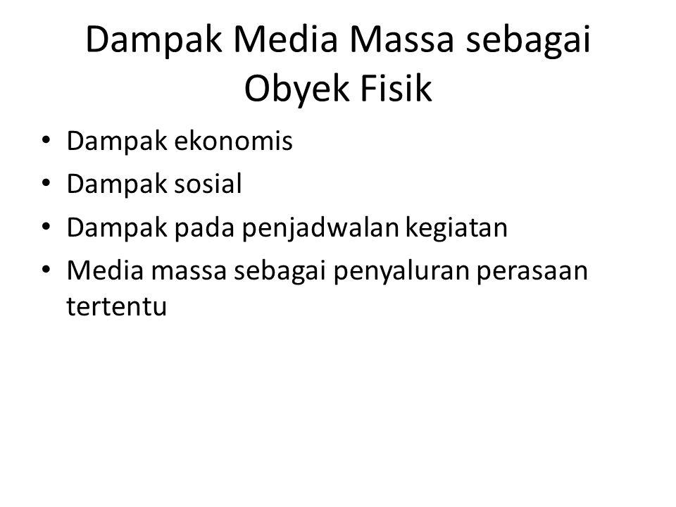 Dampak Media Massa sebagai Obyek Fisik Dampak ekonomis Dampak sosial Dampak pada penjadwalan kegiatan Media massa sebagai penyaluran perasaan tertentu