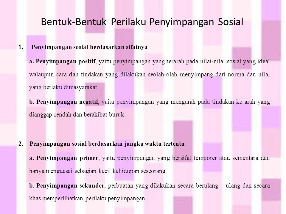 Bentuk-Bentuk Perilaku Penyimpangan Sosial 1. Penyimpangan sosial berdasarkan sifatnya a. Penyimpangan positif, yaitu penyimpangan yang terarah pada n