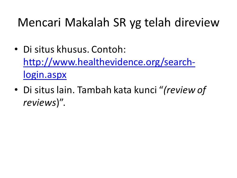 Mencari Makalah SR yg telah direview Di situs khusus. Contoh: http://www.healthevidence.org/search- login.aspx http://www.healthevidence.org/search- l