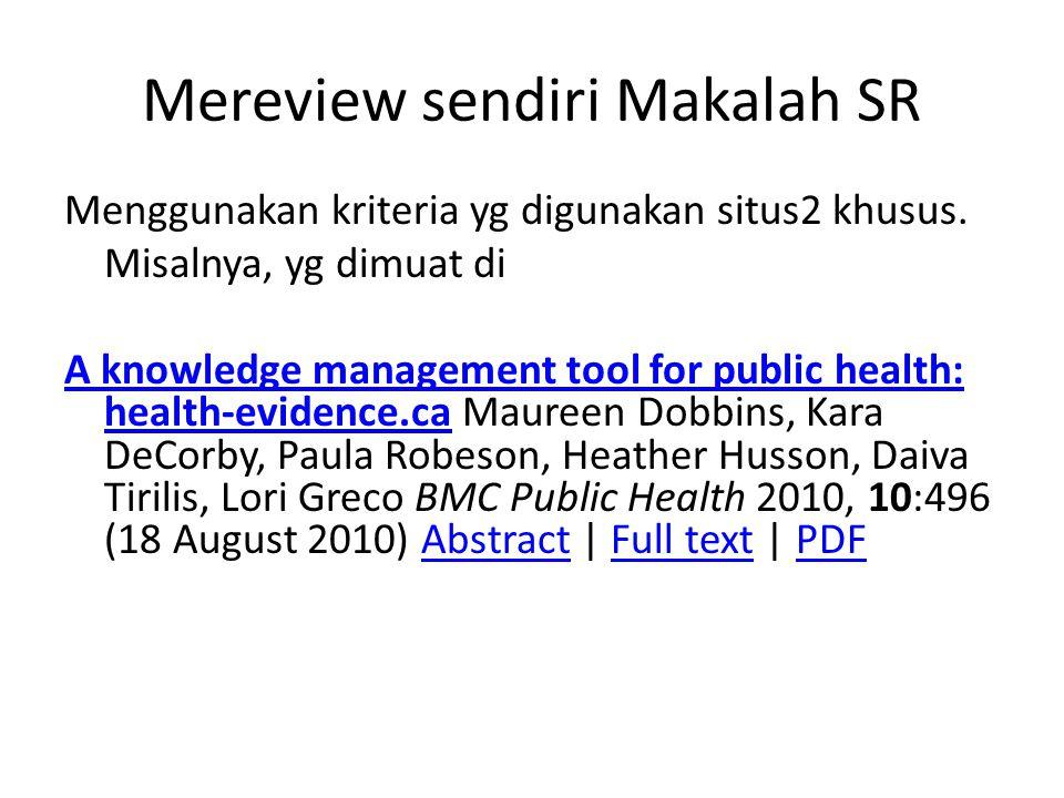 Mereview sendiri Makalah SR Menggunakan kriteria yg digunakan situs2 khusus. Misalnya, yg dimuat di A knowledge management tool for public health: hea