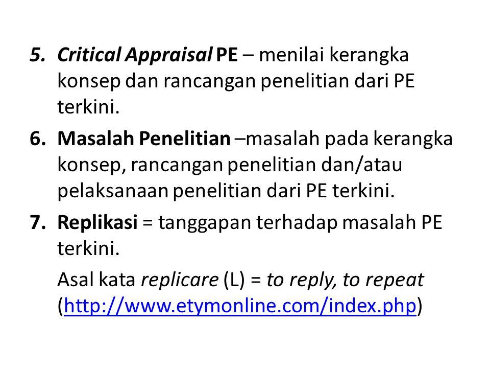 5.Critical Appraisal PE – menilai kerangka konsep dan rancangan penelitian dari PE terkini. 6.Masalah Penelitian –masalah pada kerangka konsep, rancan