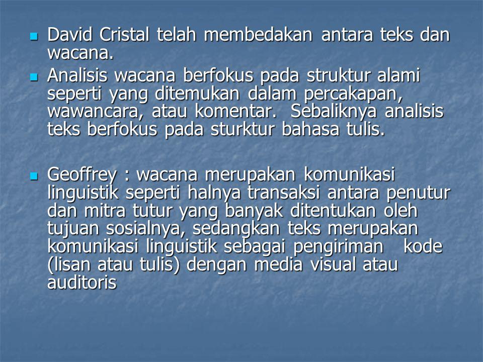 David Cristal telah membedakan antara teks dan wacana. David Cristal telah membedakan antara teks dan wacana. Analisis wacana berfokus pada struktur a
