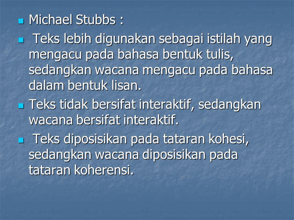 Michael Stubbs : Michael Stubbs : Teks lebih digunakan sebagai istilah yang mengacu pada bahasa bentuk tulis, sedangkan wacana mengacu pada bahasa dalam bentuk lisan.