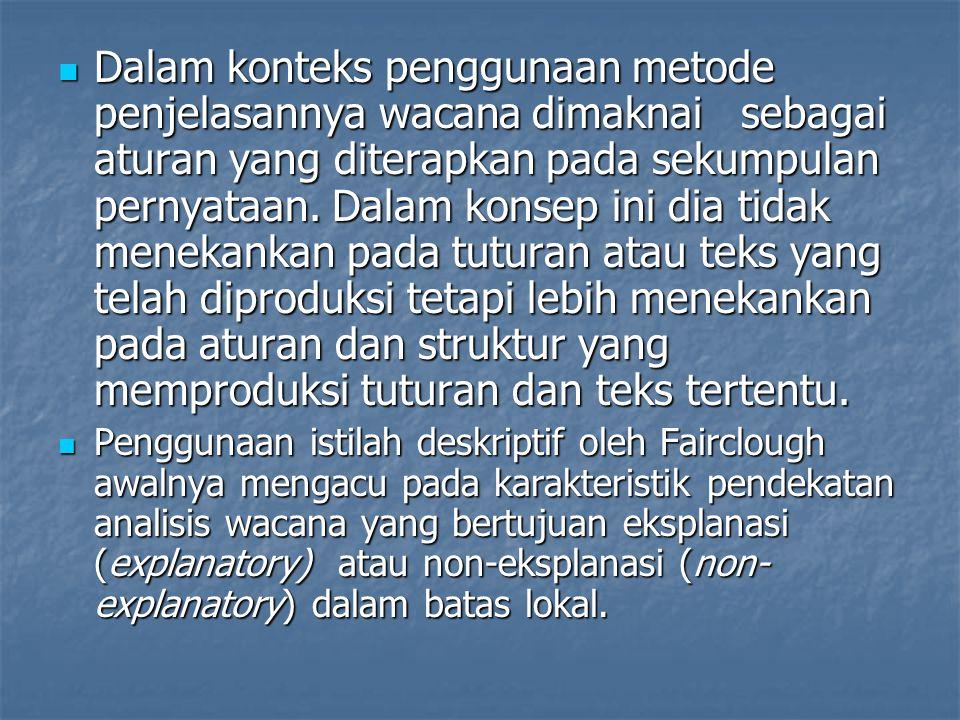 Dalam konteks penggunaan metode penjelasannya wacana dimaknai sebagai aturan yang diterapkan pada sekumpulan pernyataan.