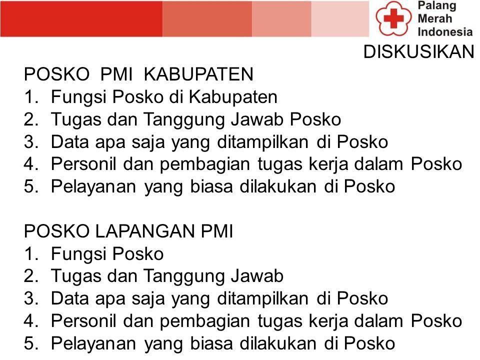 DISKUSIKAN POSKO PMI KABUPATEN 1.Fungsi Posko di Kabupaten 2.Tugas dan Tanggung Jawab Posko 3.Data apa saja yang ditampilkan di Posko 4.Personil dan p