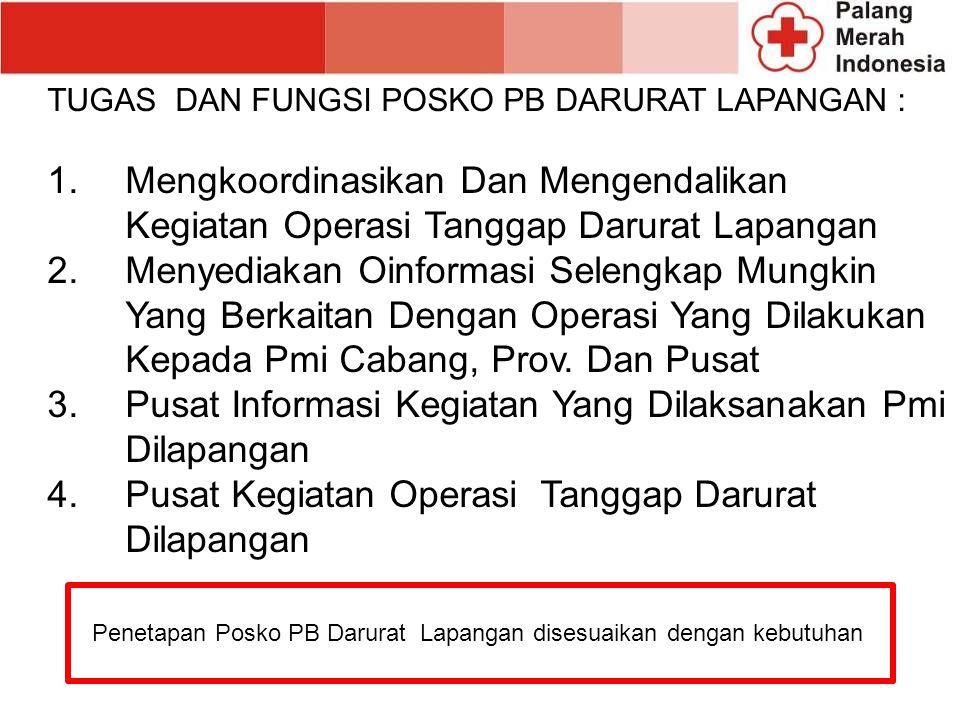 TUGAS DAN FUNGSI POSKO PB DARURAT LAPANGAN : 1.Mengkoordinasikan Dan Mengendalikan Kegiatan Operasi Tanggap Darurat Lapangan 2.Menyediakan Oinformasi