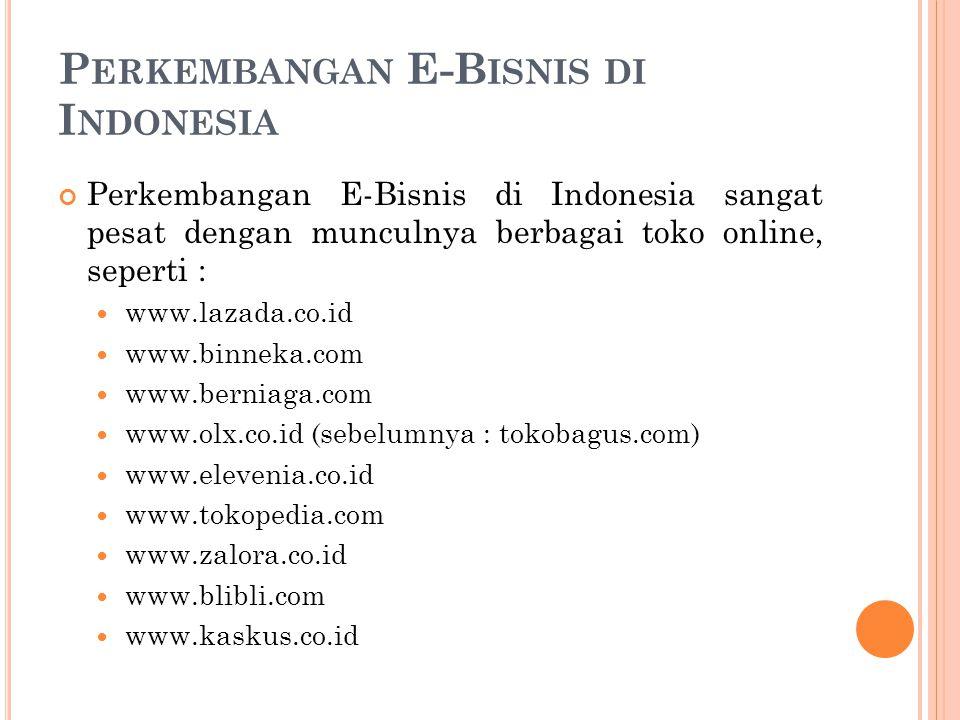 P ERKEMBANGAN E-B ISNIS DI I NDONESIA Perkembangan E-Bisnis di Indonesia sangat pesat dengan munculnya berbagai toko online, seperti : www.lazada.co.i