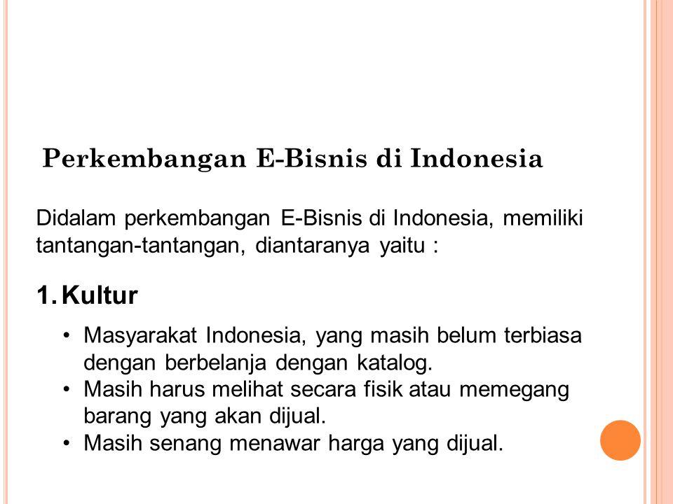 Perkembangan E-Bisnis di Indonesia Didalam perkembangan E-Bisnis di Indonesia, memiliki tantangan-tantangan, diantaranya yaitu : 1.Kultur Masyarakat I