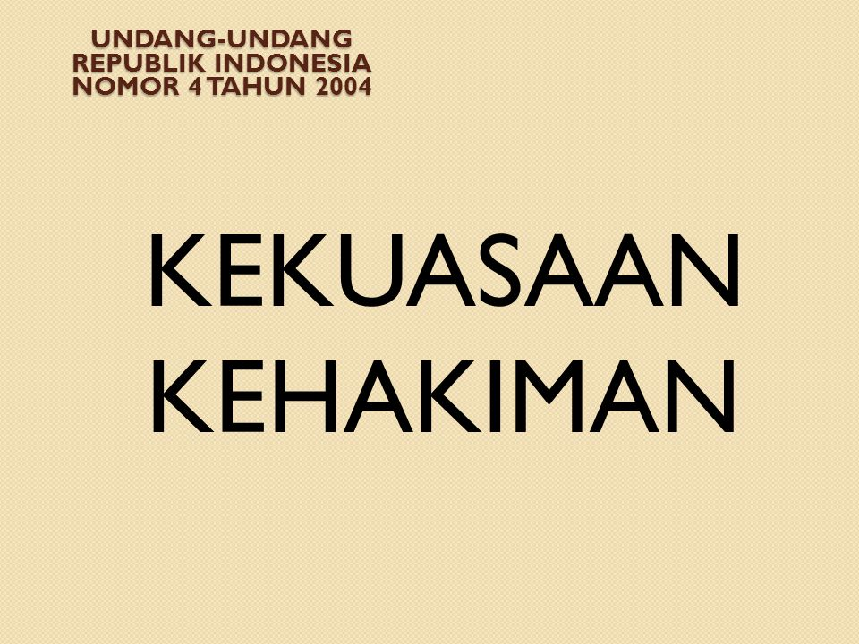 KEKUASAAN KEHAKIMAN UNDANG-UNDANG REPUBLIK INDONESIA NOMOR 4 TAHUN 2004