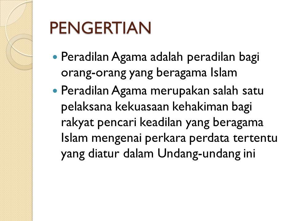 PENGERTIAN Peradilan Agama adalah peradilan bagi orang-orang yang beragama Islam Peradilan Agama merupakan salah satu pelaksana kekuasaan kehakiman ba