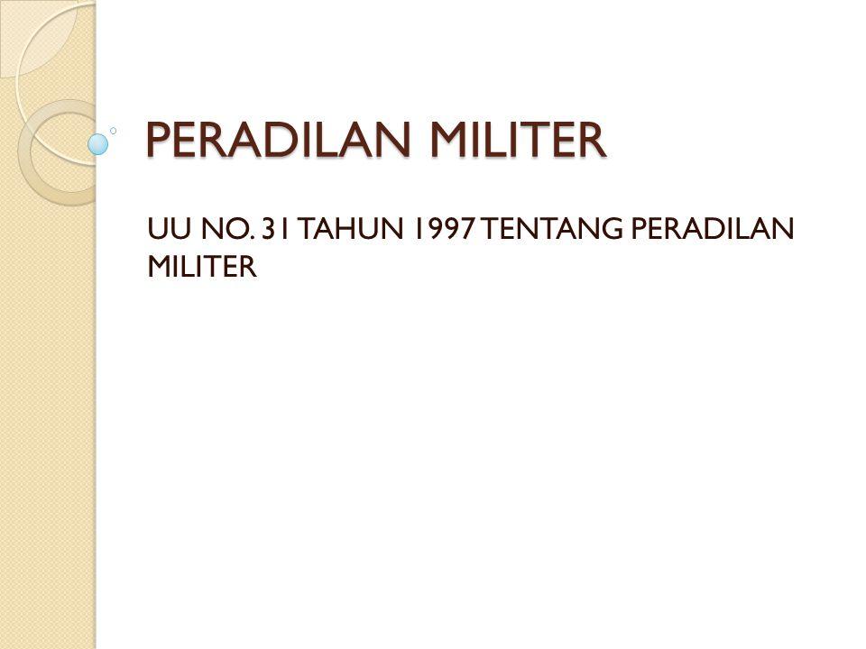 PERADILAN MILITER UU NO. 31 TAHUN 1997 TENTANG PERADILAN MILITER