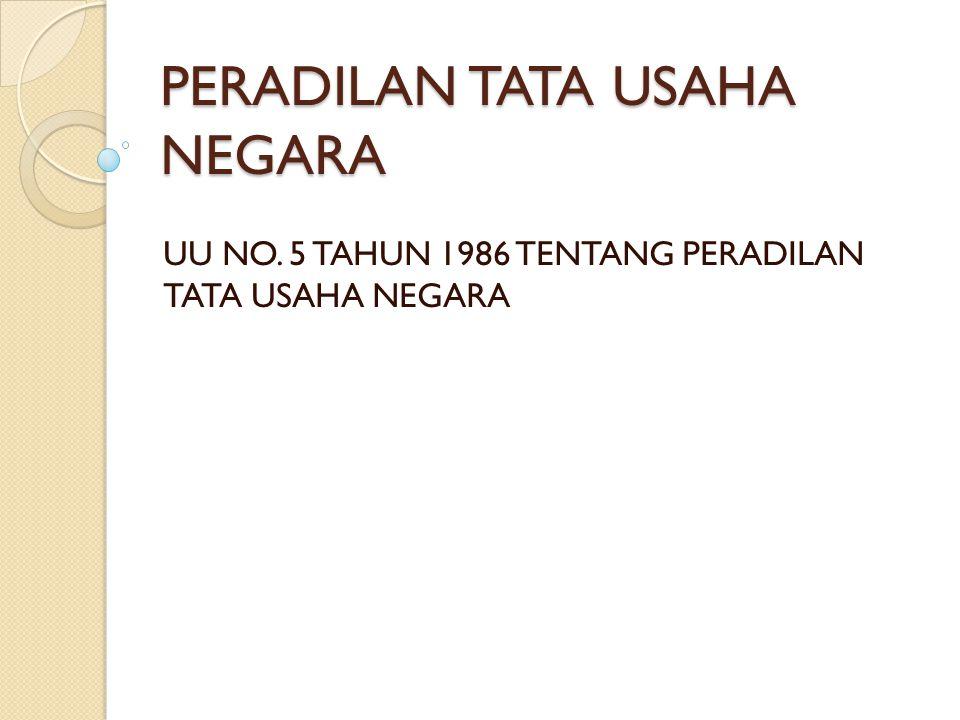 PERADILAN TATA USAHA NEGARA UU NO. 5 TAHUN 1986 TENTANG PERADILAN TATA USAHA NEGARA