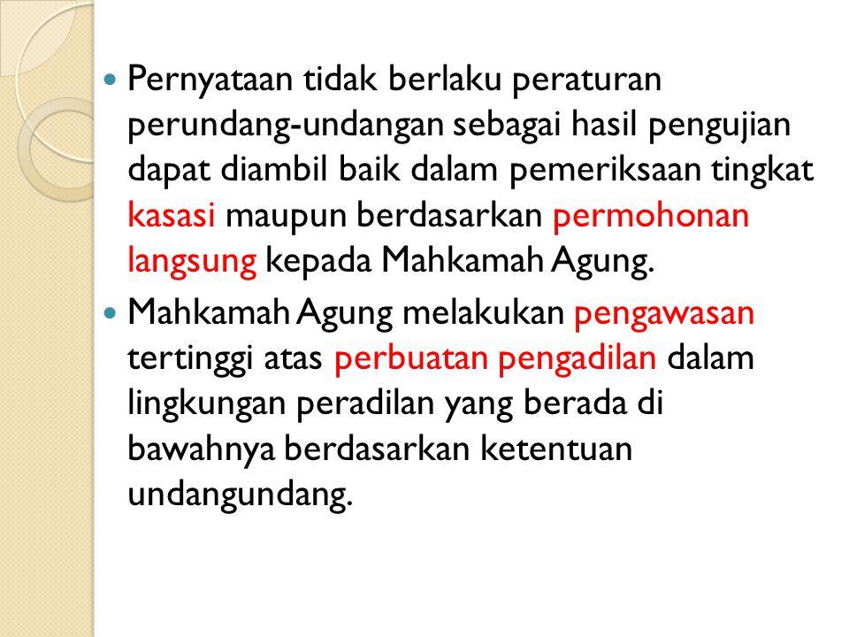 MAHKAMAH KONSTITUSI Berwenang mengadili pada tingkat pertama dan terakhir yang putusannya bersifat final untuk: 1.menguji undang-undang terhadap Undang- Undang Dasar Negara Republik Indonesia Tahun 1945; 2.memutus sengketa kewenangan lembaga negara yang kewenangannya diberikan oleh Undang- Undang Negara Republik Indonesia Tahun 1945; 3.memutus pembubaran partai politik; dan 4.memutus perselisihan tentang hasil pemilihan umum.