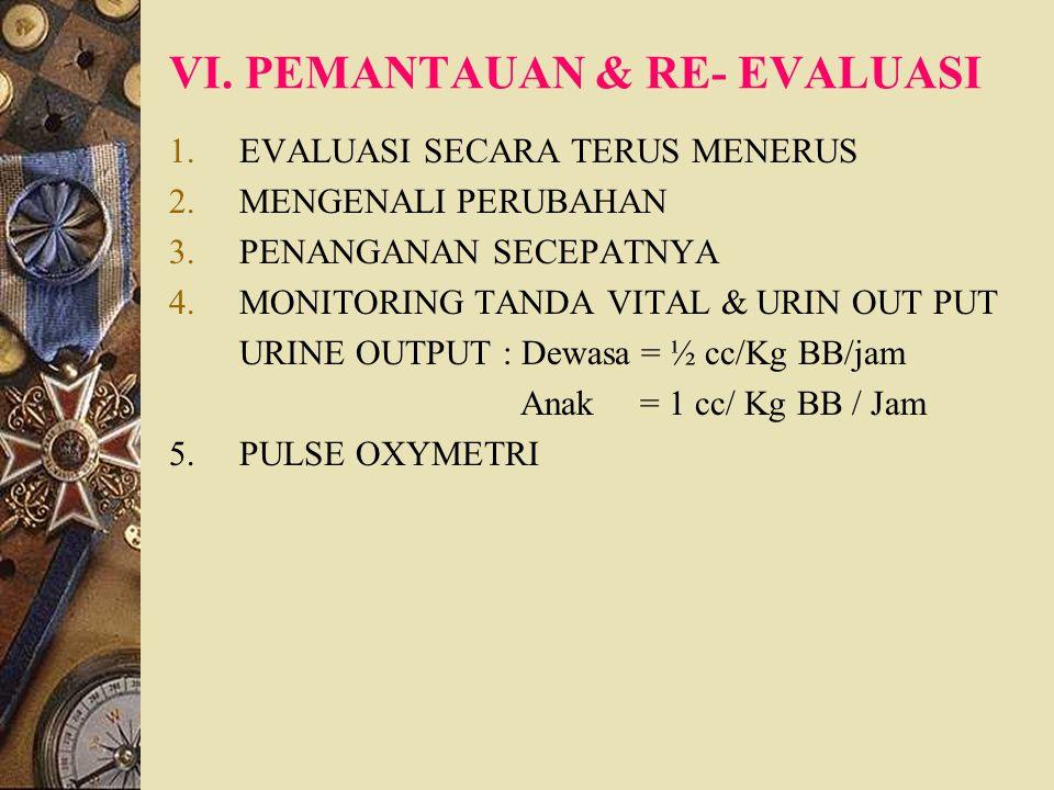 VI. PEMANTAUAN & RE- EVALUASI 1.EVALUASI SECARA TERUS MENERUS 2.MENGENALI PERUBAHAN 3.PENANGANAN SECEPATNYA 4.MONITORING TANDA VITAL & URIN OUT PUT UR