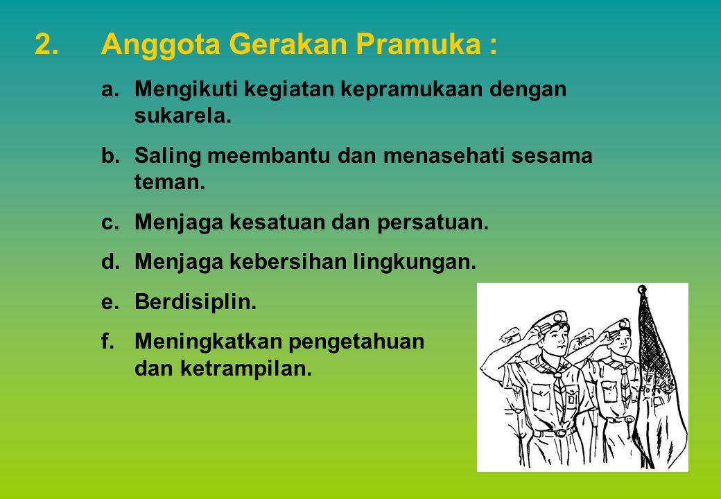 2.Anggota Gerakan Pramuka : a.Mengikuti kegiatan kepramukaan dengan sukarela.