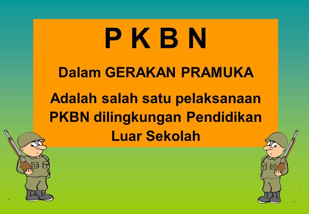 P K B N Dalam GERAKAN PRAMUKA Adalah salah satu pelaksanaan PKBN dilingkungan Pendidikan Luar Sekolah