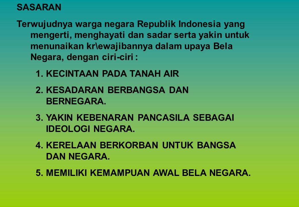 SASARAN Terwujudnya warga negara Republik Indonesia yang mengerti, menghayati dan sadar serta yakin untuk menunaikan kr\ewajibannya dalam upaya Bela Negara, dengan ciri-ciri : 1.KECINTAAN PADA TANAH AIR 2.KESADARAN BERBANGSA DAN BERNEGARA.
