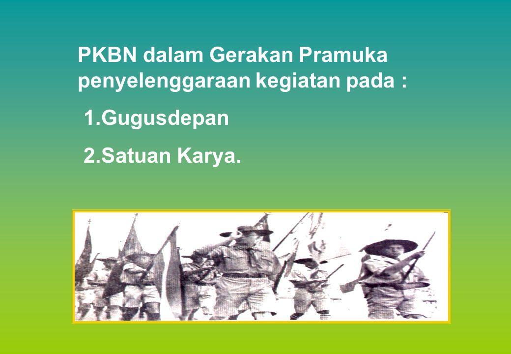 PKBN dalam Gerakan Pramuka penyelenggaraan kegiatan pada : 1.Gugusdepan 2.Satuan Karya.