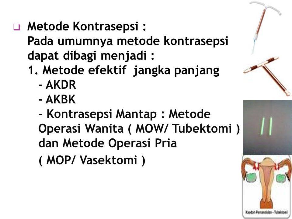  Metode Kontrasepsi : Pada umumnya metode kontrasepsi dapat dibagi menjadi : 1.