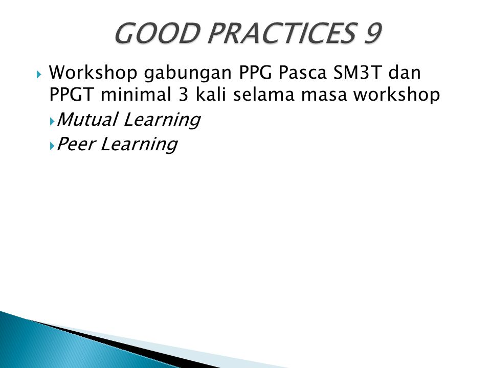  Workshop gabungan PPG Pasca SM3T dan PPGT minimal 3 kali selama masa workshop  Mutual Learning  Peer Learning