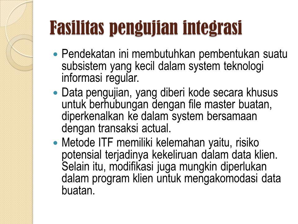 Fasilitas pengujian integrasi Pendekatan ini membutuhkan pembentukan suatu subsistem yang kecil dalam system teknologi informasi regular.