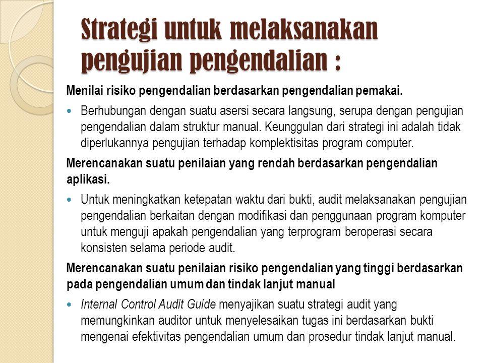 Strategi untuk melaksanakan pengujian pengendalian : Menilai risiko pengendalian berdasarkan pengendalian pemakai.