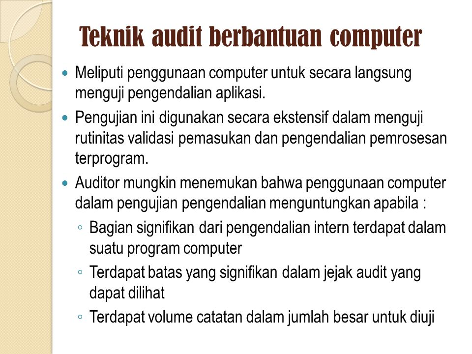 Teknik audit berbantuan computer Meliputi penggunaan computer untuk secara langsung menguji pengendalian aplikasi.