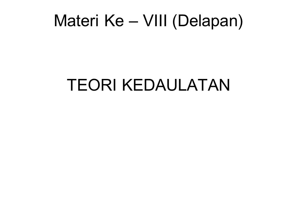 Materi Ke – VIII (Delapan) TEORI KEDAULATAN