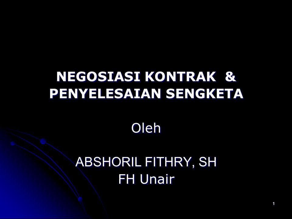 1 NEGOSIASI KONTRAK & PENYELESAIAN SENGKETA Oleh ABSHORIL FITHRY, SH FH Unair