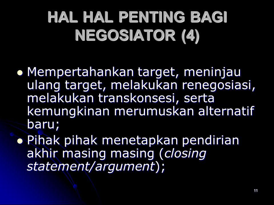 11 HAL HAL PENTING BAGI NEGOSIATOR (4) Mempertahankan target, meninjau ulang target, melakukan renegosiasi, melakukan transkonsesi, serta kemungkinan