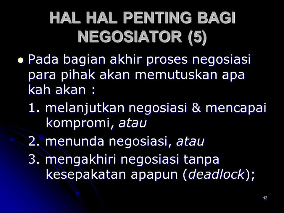 12 HAL HAL PENTING BAGI NEGOSIATOR (5) Pada bagian akhir proses negosiasi para pihak akan memutuskan apa kah akan : Pada bagian akhir proses negosiasi