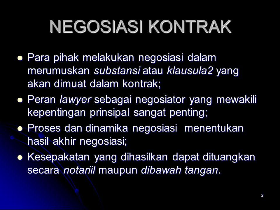 2 NEGOSIASI KONTRAK Para pihak melakukan negosiasi dalam merumuskan substansi atau klausula2 yang akan dimuat dalam kontrak; Para pihak melakukan nego