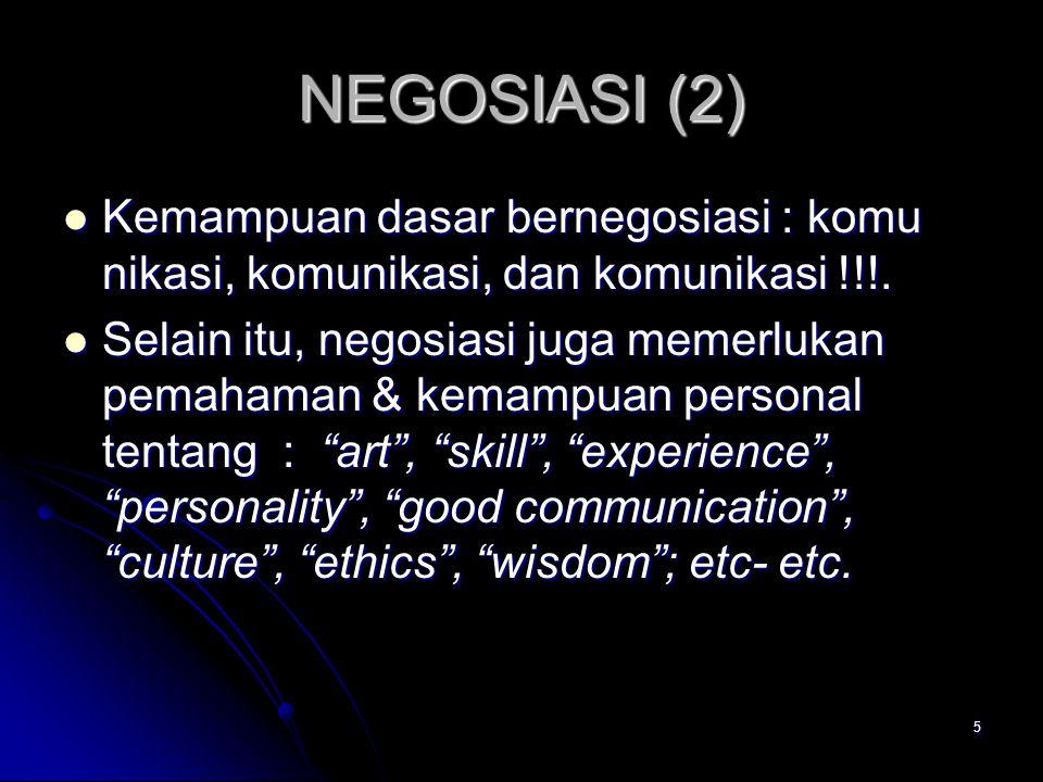 5 NEGOSIASI (2) Kemampuan dasar bernegosiasi : komu nikasi, komunikasi, dan komunikasi !!!. Kemampuan dasar bernegosiasi : komu nikasi, komunikasi, da