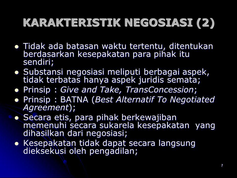 7 KARAKTERISTIK NEGOSIASI (2) Tidak ada batasan waktu tertentu, ditentukan berdasarkan kesepakatan para pihak itu sendiri; Tidak ada batasan waktu ter