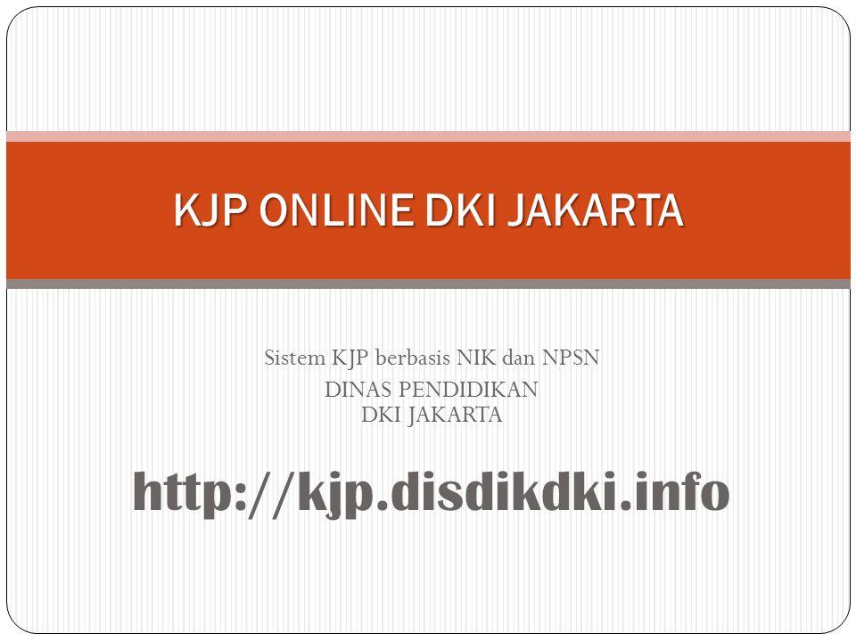Sistem KJP berbasis NIK dan NPSN DINAS PENDIDIKAN DKI JAKARTA http://kjp.disdikdki.info KJP ONLINE DKI JAKARTA