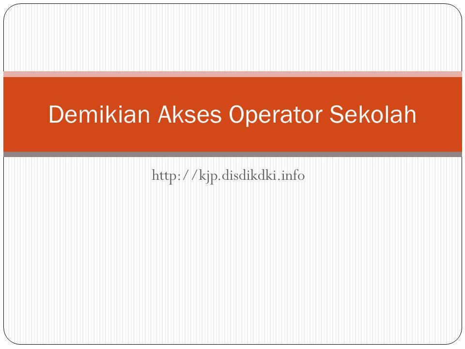 http://kjp.disdikdki.info Demikian Akses Operator Sekolah