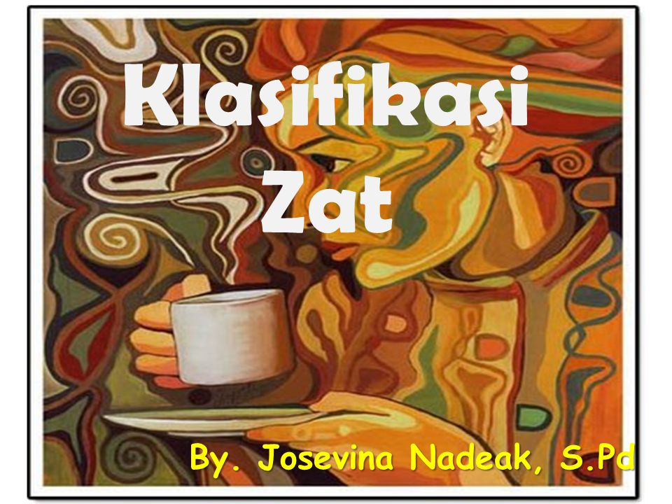 Klasifikasi Zat By. Josevina Nadeak, S.Pd
