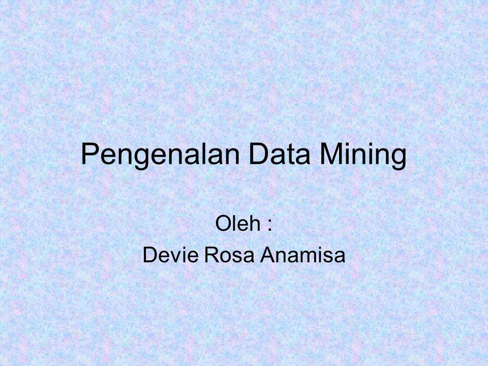 Pengenalan Data Mining Oleh : Devie Rosa Anamisa