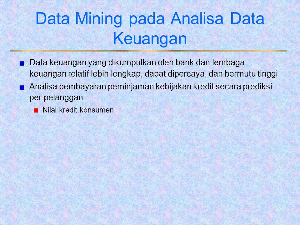 Data Mining pada Analisa Data Keuangan Data keuangan yang dikumpulkan oleh bank dan lembaga keuangan relatif lebih lengkap, dapat dipercaya, dan bermu