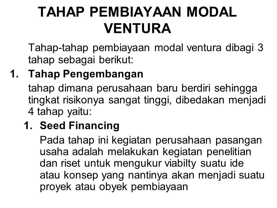 TAHAP PEMBIAYAAN MODAL VENTURA Tahap-tahap pembiayaan modal ventura dibagi 3 tahap sebagai berikut: 1.Tahap Pengembangan tahap dimana perusahaan baru