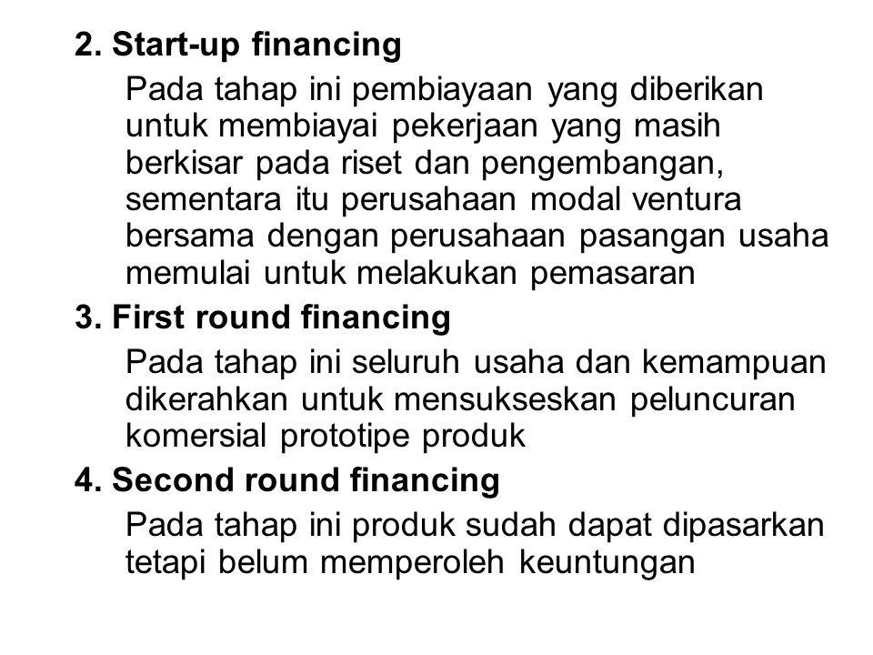 2. Start-up financing Pada tahap ini pembiayaan yang diberikan untuk membiayai pekerjaan yang masih berkisar pada riset dan pengembangan, sementara it